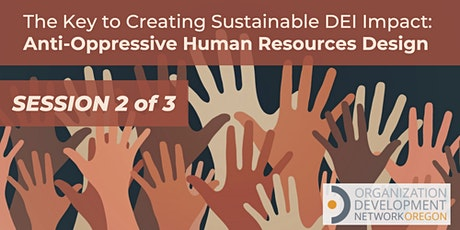 Creating Sustainable DEI Impact: Anti-Oppressive HR Design (Session 2 of 3) tickets