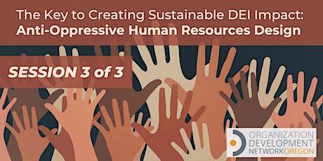 Creating Sustainable DEI Impact: Anti-Oppressive HR Design (Session 3 of 3) tickets