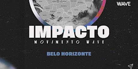 IMPACTO WAVE // Belo Horizonte ingressos