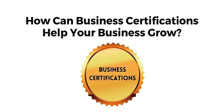 Benefits of Having Business Certifications tickets
