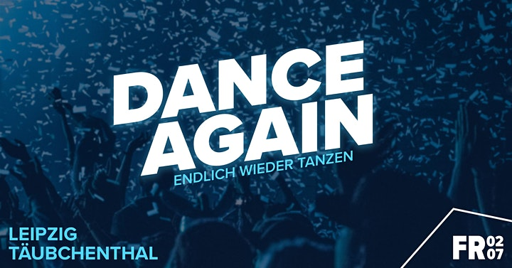 DANCE AGAIN   Täubchenthal Leipzig • 02.07.: Bild