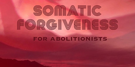 Somatic Forgiveness for Abolitionists tickets