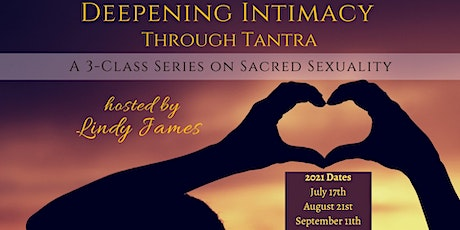 Neo Tantra | Deepening Intimacy Through Sacred Sexuality 3-Part Series tickets