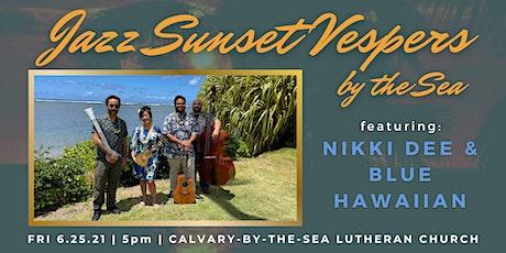 Jazz Sunset Vespers by the Sea (featuring Nikki Dee & Blue Hawaiian) tickets