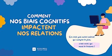 Comment les biais cognitifs impactent nos relations ? billets