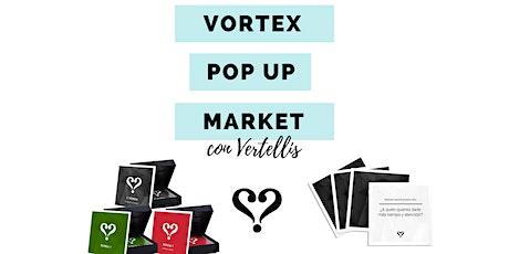 Vortex Pop Up Market con Vertellis entradas