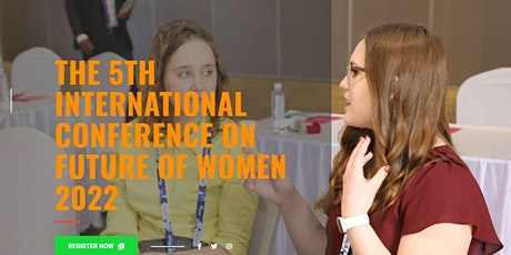 The 5th International Conference on the Future of Women 2022 tickets
