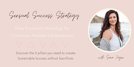 Sensual Success Strategy - Practical Workshop for Female Entrepreneurs tickets