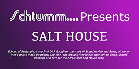 Schtumm.... Presents Salt House tickets