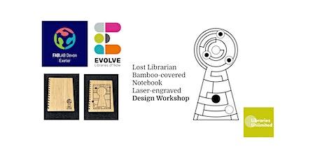 FabLab Exeter & Evolve Lost Librarian Notebook Online Workshop. tickets