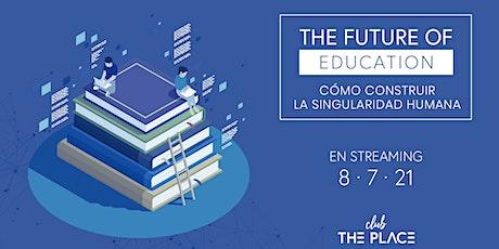 The Future of Education: cómo construir la singularidad humana entradas