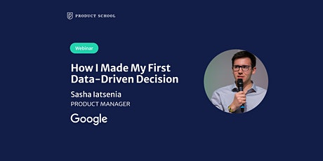 Webinar: How I Made My First Data-Driven Decision by Google PM tickets