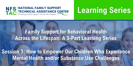 Family Support for Behavioral Health Across the Lifespan Series Session 3 tickets
