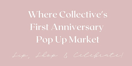 Sip, Shop & Celebrate! Where Collective's First Anniversary Pop-Up Market tickets