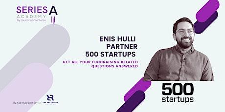 Series A Academy with Enis Hulli, 500 Startups biglietti