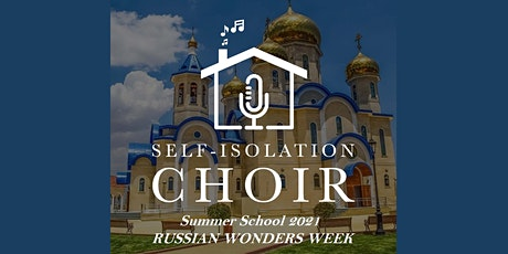 The Self-Isolation Choir Summer School - Russian Wonders Week (Launch) tickets