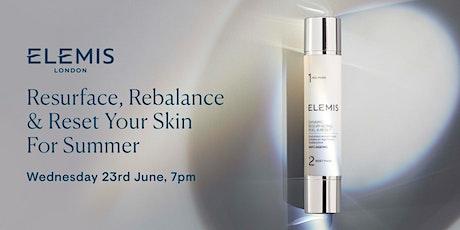 Resurface, Rebalance & Reset Your Skin For Summer biglietti