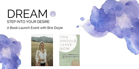 DREAM: Step into Your Desire - A Book Launch Event with Brie Doyle tickets