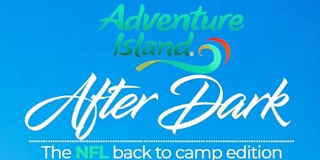 Adventure Island After Dark   The NFL Back to Camp Edition tickets