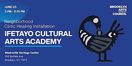 Neighborhood Clinic Healing Installations: Ifetayo Cultural Arts Academy tickets