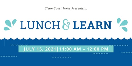 July Lunch & Learn with Clean Coast Texas tickets