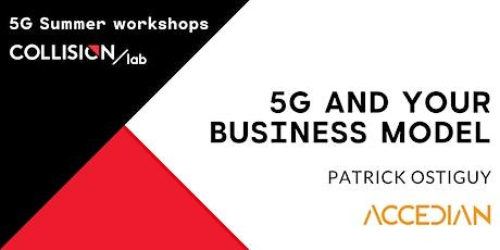 Ateliers d'été 5G : 5G and your business model tickets