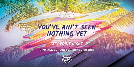 City Point Night - dinsdag 29 juni tickets