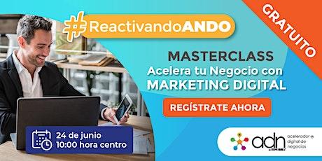 """Masterclass gratuito """"Acelera tu negocio con Marketing Digital"""" entradas"""