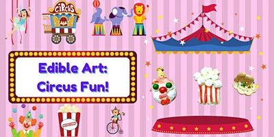 Edible Art: Circus Fun!! (All Ages)