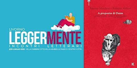 LEGGERMENTE - Simone Marchesi - A PROPOSITO  DI DANTE. biglietti