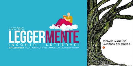 LEGGERMENTE - Stefano Mancuso - LA PIANTA DEL MONDO biglietti