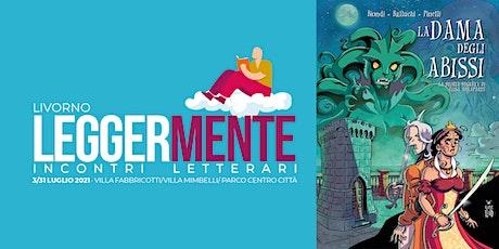 LEGGERMENTE  - F. Biondi,  A. Balluchi,  L. Pinelli - LA DAMA DEGLI ABISSI. biglietti