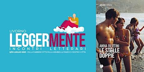 LEGGERMENTE  - Anna Bertini - LE STELLE DOPPIE biglietti