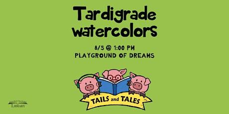 Tardigrade Watercolors tickets