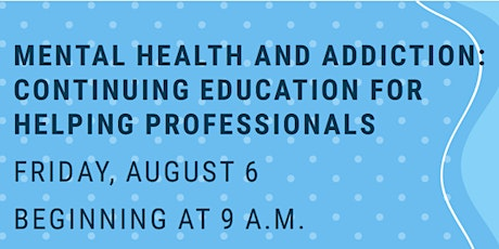 Mental Health and Addiction: Continuing Education for Helping Professionals biglietti