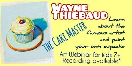 Wayne Thiebaud - A Cupcake - Art Webinar for Kids 7+ tickets