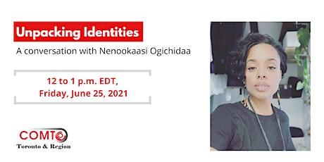 Unpacking Identities – A Conversation with Nenookaasi Ogichidaa tickets
