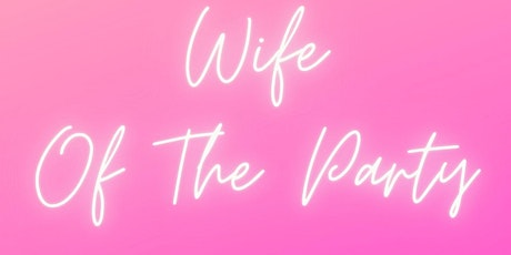 Wife Of The Party tickets