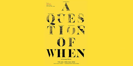 'A Question of When' group exhibition at Four Corners gallery London tickets