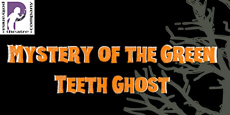 Just for 9-12: Pollyanna Theatre Presents Mystery of the Green Teeth Ghost tickets