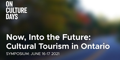 Now, into the Future: Cultural Tourism in Ontario tickets