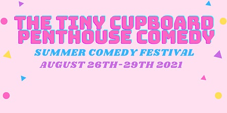 The Tiny Cupboard Penthouse Comedy Summer Festival: Rooftop and Indoors! tickets