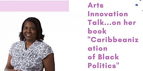 """Arts Innovation Talk: """"Caribbeanization of Black Politics"""" tickets"""