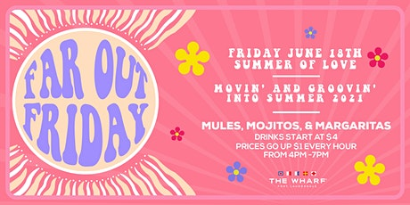 Far Out Friday - Summer of Love Kick-Off at The Wharf FTL! tickets