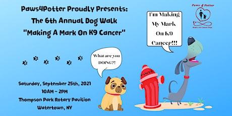 "6th Annual Dog Walk - ""Making A Mark On K9 Cancer"" tickets"