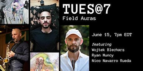 TUES@7: Field Auras tickets
