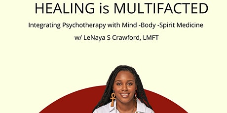 Healing is multifaceted: Integrating Mind, Body & Spirit medicine. tickets