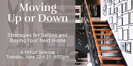 Moving Up or Down - Strategies for Selling and Buying Your New Home tickets