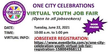 "ONE CITY CELEBRATION ""YOUTH"" VIRTUAL JOB FAIR tickets"