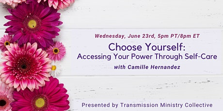 Choose Yourself: Accessing Your Power Through Self-Care w/Camille Hernandez Tickets